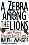 A ZEBRA IN LION COUNTRY: The Dean Of Small Cap Stocks Explains How To Invest In Small Rapidly Growin