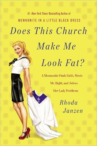 Does This Church Make Me Look Fat?: A Mennonite Finds Faith, Meets Mr. Right, and Solves Her Lady Problems