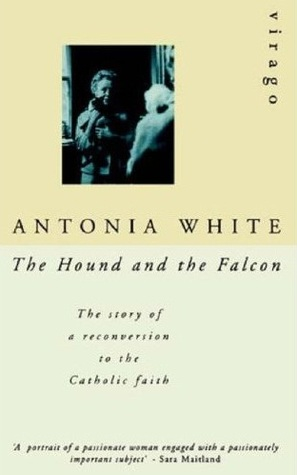 The Hound and the Falcon: The Story of a Reconversion to the Catholic Faith