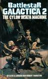 Battlestar Galactica 2: The Cylon Death Machine (Battlestar Galactica, #2)