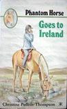Phantom Horse Goes To Ireland by Christine Pullein-Thompson