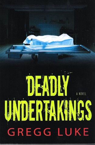 Deadly Undertakings by Gregg Luke