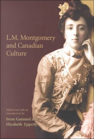 L.M. Montgomery and Canadian Culture by Irene Gammel