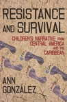 Resistance and Survival: Children's Narrative from Central America and the Caribbean