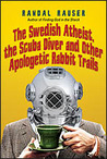 The Swedish Atheist, the Scuba Diver and Other Apologetic Rabbit Trails