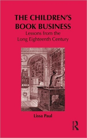The Children's Book Business: Lessons from the Long Eighteenth Century