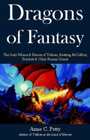 Dragons of Fantasy: The Scaly Villains and Heroes of Tolkien, Rowling, McCaffrey, Pratchett and Other Fantasy Greats