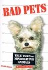 Bad Pets: True Tales of Misbehaving Animals