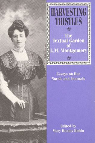 Harvesting Thistles: The Textual Garden of L.M. Montgomery