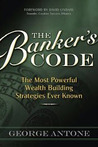 The Banker's Code: The Most Powerful Wealth-Building Strategies Finally Revealed