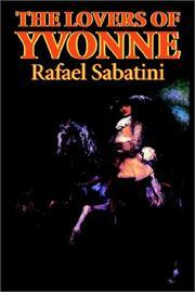 The Lovers of Yvonne by Rafael Sabatini, Fiction, Historical, Action & Adventure