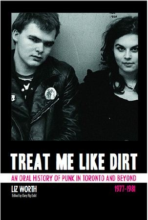 Treat Me Like Dirt: An Oral History Of Punk In Toronto And Beyond, 1977 1981 EPUB