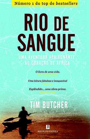 Ebook Rio de Sangue - Uma aventura apaixonante ao coração de África by Tim Butcher DOC!