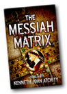 The Messiah Matrix by Kenneth Atchity