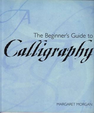 The Beginner's Guide to Calligraphy