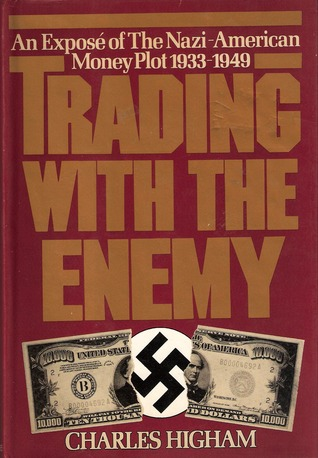 Trading with the Enemy: An Exposé of the Nazi-American Money Plot, 1933-1949