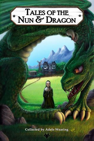 Tales of the Nun and Dragon by Adele Wearing