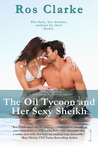 The Oil Tycoon and Her Sexy Sheikh by Ros Clarke