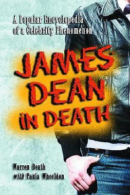 James Dean in Death: A Popular Encyclopedia of a Celebrity Phenomenon
