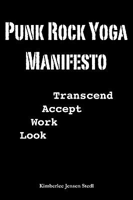 Punk Rock Yoga Manifesto by Kimberlee Jensen Stedl