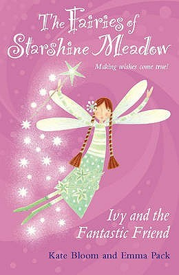Ivy And The Fantastic Friend (Fairies of Starshine Meadow, #1)