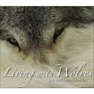 Living with Wolves [With CD-ROM] by Jim Dutcher