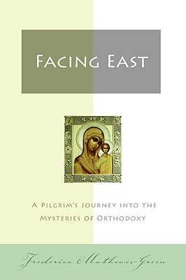 Ebook Facing East: A Pilgrim's Journey into the Mysteries of Orthodoxy by Frederica Mathewes-Green PDF!