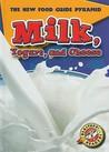 Milk, Yogurt, and Cheese (The New Food Guide Pyramid) (The New Food Guide Pyramid)