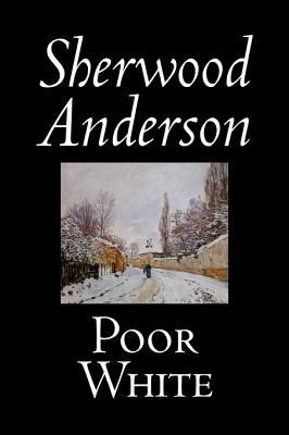 Poor White by Sherwood Anderson, Fiction, Classics, Literary, Historical