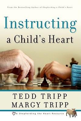 Instructing a Child's Heart by Tedd Tripp