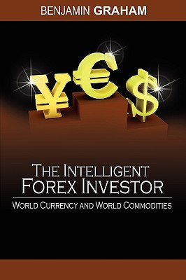 The Intelligent Forex Investor: World Currency and World Commodities