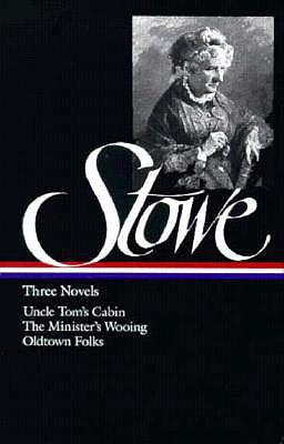 Three Novels: Uncle Tom's Cabin or, Life Among the Lowly / The Minister's Wooing / Oldtown Folks