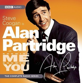Alan Partridge in Knowing Me Knowing You: The Complete Radio Series Starring Steve Coogan