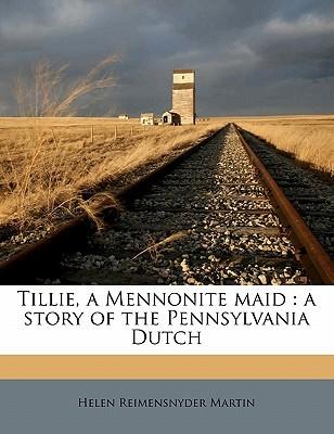 Tillie, a Mennonite Maid: A Story of the Pennsylvania Dutch