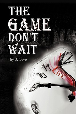 The Game Don't Wait by J. Love