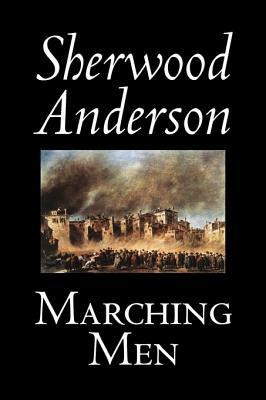 Marching Men by Sherwood Anderson, Fiction, Classics, Historical, Literary