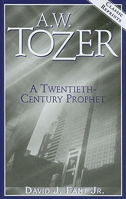 A.W. Tozer: A Twentieth-Century Prophet