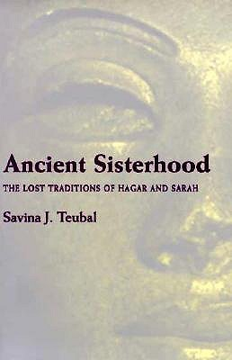 Ancient Sisterhood: The Lost Traditions of Hagar and Sarah