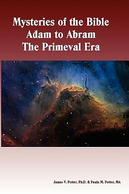 Mysteries of the Bible - Adam to Abram the Primeval Era