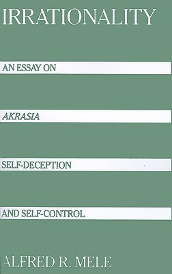 Mental Health Essay Irrationality An Essay On Akrasia Selfdeception And Selfcontrol By  Alfred R Mele Sample Of Proposal Essay also High School Admission Essay Irrationality An Essay On Akrasia Selfdeception And Selfcontrol  Global Warming Essay In English