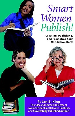Smart Women Publish! Creating, Publishing, and Promoting Your Non-Fiction Book
