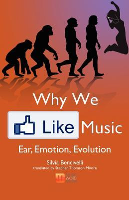 Why We Like Music: Ear, Emotion, Evolution