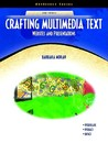 Crafting Multimedia Text: Websites and Presentations [With CDROM]