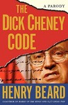 The Dick Cheney Code by Henry N. Beard