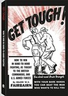 Get Tough! How to Win in Hand-to-Hand Fighting, As Taught to the British Commandos, and U.S. Armed Forces
