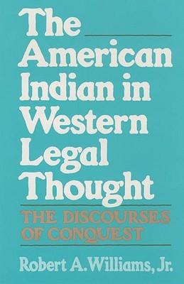 The American Indian in Western Legal Thought: The Discourses of Conquest