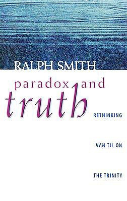 Paradox and Truth: Rethinking Van Til on the Trinity by Comparing Van Til, Plantinga, and Kuyper (ePUB)