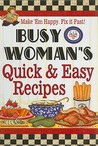 Busy Woman's Quick & Easy Recipes: Make 'Em Happy, Fix It Fast!