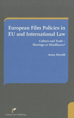 European Film Policies in EU and International Law: Culture and Trade - Marriage or Misalliance?