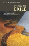 Prepare for Exile: A New Spirituality and Mission for the Church